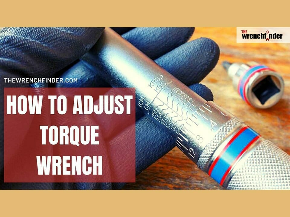 how to adjust a torque wrench